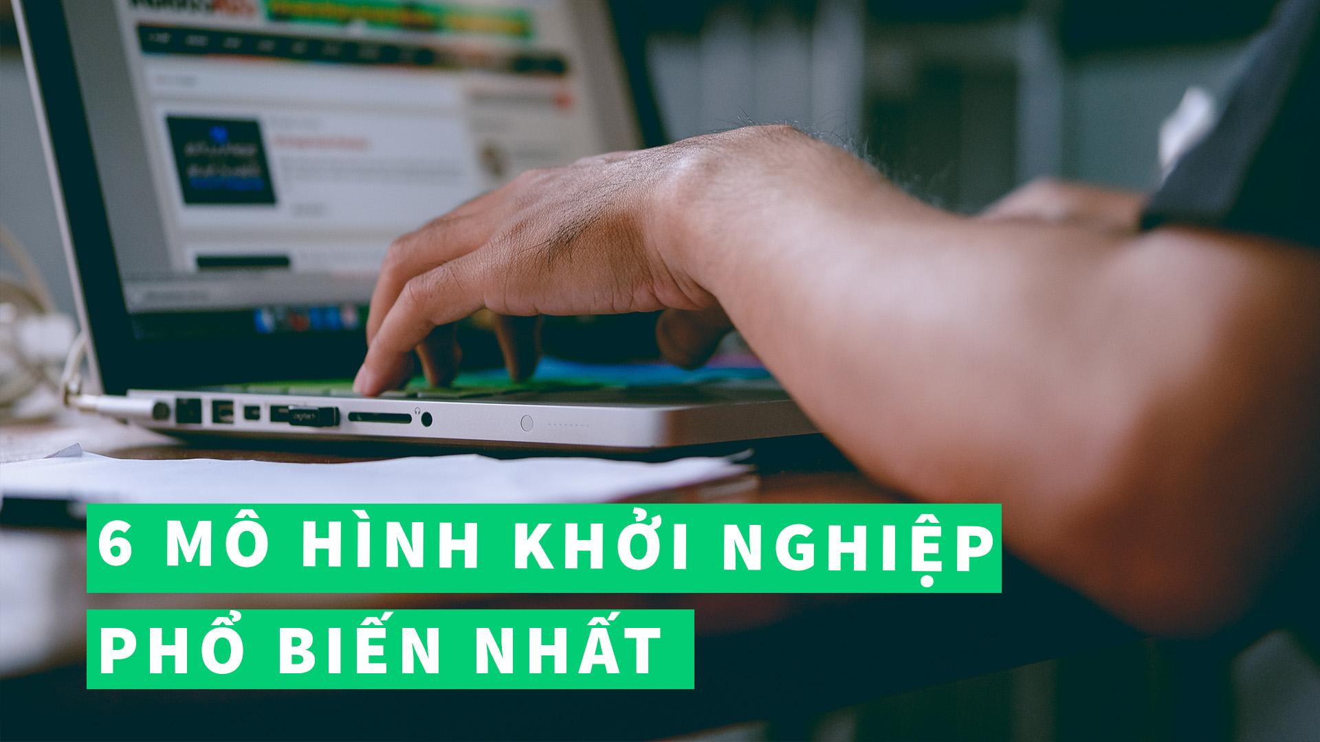 6 Mô Hình Khởi Nghiệp Phổ Biến Nhất Dành Cho Start-Up?