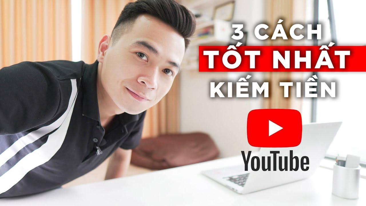 3 Cách Kiếm Tiền Từ YouTube HIỆU QUẢ NHẤT Hiện Nay