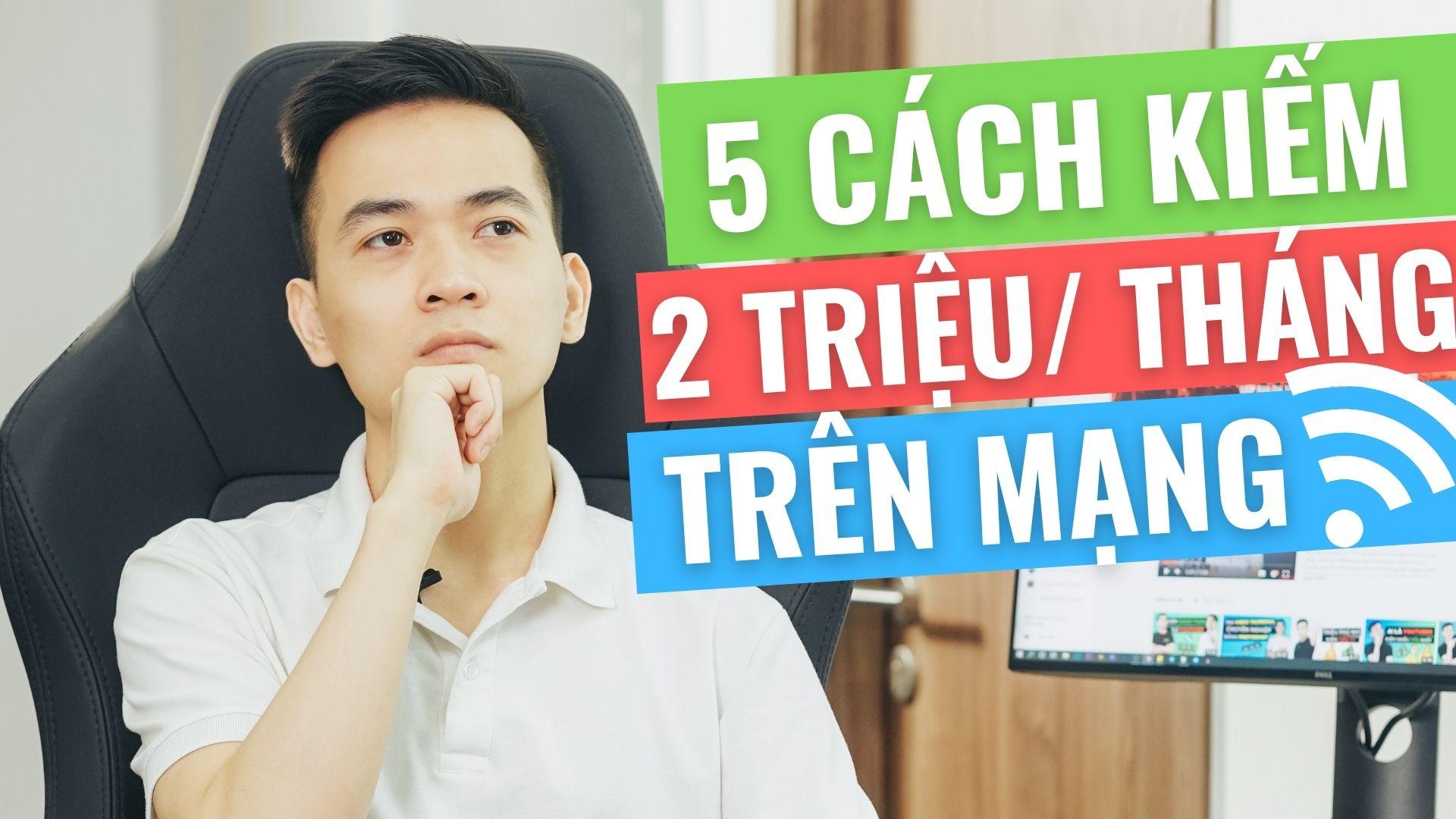 5 Cách Kiếm 2 Triệu Mỗi Ngày Từ Mạng Internet Mà Không Phải Ai Cũng Biết 2